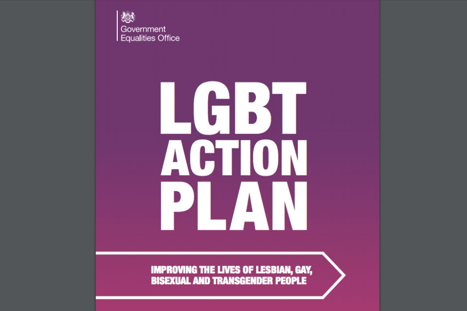 Front cover of the Government LGBT Action Plan with title 'LGBT Action Plan' and subtitle 'Improving the lives of lesbian, gay, bisexual and transgender people', and the logo of the Government Equalities Office